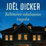 Joël Dicker - Baltimoren sukuhaaran tragedia