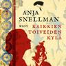 Anja Snellman - Kaikkien toiveiden kylä