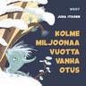 Juha Itkonen - Pikku Kakkosen iltasatu: Kolme miljoonaa vuotta vanha otus