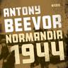 Antony Beevor - Normandia 1944. Maihinnoususta Pariisin vapauttamiseen