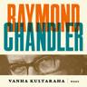 Raymond Chandler - Vanha kultaraha