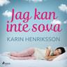 Karin Henriksson - Jag kan inte sova