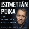 Soili Pohjalainen - Isomettän poika - Jari Isometsän koko tarina