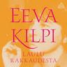 Eeva Kilpi - Laulu rakkaudesta