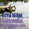 Eeva Kilpi - Välirauha, ikävöinnin aika