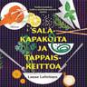 Salakapakoita ja tappaiskeittoa – Tosikertomuksia kaiken maailman pöytien ääriltä - äänikirja