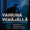 Ilkka Karisto - Vankina Venäjällä – Suomalaisen huumekuriirin uskomaton tarina