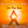 Brahma Khumaris - You Can't Write Your Name On The Sun