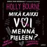 Holly Bourne - Mikä kaikki voi mennä pieleen?