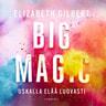 Elizabeth Gilbert - Big Magic – Uskalla elää luovasti