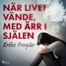 Erika Pragler - När livet vände, med ärr i själen