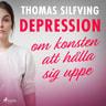 Thomas Silfving - Depression: om konsten att hålla sig uppe