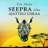 Tiia Ahola - Seepra joka ajatteli liikaa