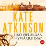 Kate Atkinson - Eikö vieläkään hyviä uutisia?