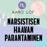 Aaro Löf - Narsistisen haavan parantaminen