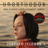 Deborah Feldman - Unorthodox - Näin hylkäsin hasidijuutalaiset juureni