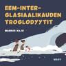 Markus Kajo - Pikku Kakkosen iltasatu: Eem-inter-glasiaalikauden troglodyytit