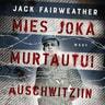 Jack Fairweather - Mies joka murtautui Auschwitziin