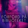 Sarah Skov - Förförd på biblioteket - en erotisk novell