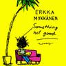 Erkka Mykkänen - Something not good