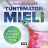 Michael Pollan - Tuntematon mieli – Mitä uusi psykedeelien tutkimus opettaa