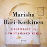 Marisha Rasi-Koskinen - Eksymisen ja unohtamisen kirja