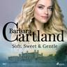 Soft, Sweet & Gentle (Barbara Cartland's Pink Collection 107) - äänikirja