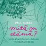 Paul Nurse - Mitä on elämä? – Viisi askelta biologian ymmärtämiseen