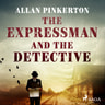 Allan Pinkerton - The Expressman and the Detective