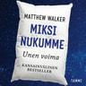 Matthew Walker - Miksi nukumme – Unen voima