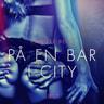På en bar i city - erotisk novell - äänikirja