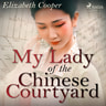 Elizabeth Cooper - My Lady of the Chinese Courtyard