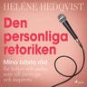 Heléne Hedqvist - Den personliga retoriken – Mina bästa råd för ledare och andra som vill övertyga och inspirera