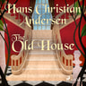 Hans Christian Andersen - The Old House