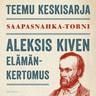 Saapasnahka-torni – Aleksis Kiven elämänkertomus - äänikirja