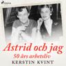 Astrid och jag: 50 års arbetsliv - äänikirja