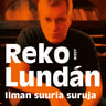 Reko Lundán - Ilman suuria suruja