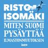 Risto Isomäki - Miten Suomi pysäyttää ilmastonmuutoksen