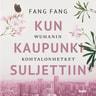 Fang Fang - Kun kaupunki suljettiin – Wuhanin kohtalonhetket