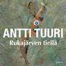 Antti Tuuri - Rukajärven tiellä