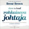Brené Brown - Rohkaiseva johtaja – Rehellisiä keskusteluja, sydänlähtöistä toimintaa ja rohkeita päätöksiä