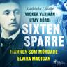 Kathinka Lindhe - Vacker var han, utav börd: Sixten Sparre, mannen som mördade Elvira Madigan