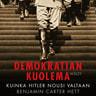 Benjamin Carter Hett - Demokratian kuolema – Kuinka Hitler nousi valtaan