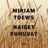 Miriam Toews - Naiset puhuvat