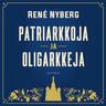 René Nyberg - Patriarkkoja ja oligarkkeja