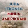 Juha Itkonen - Minun Amerikkani