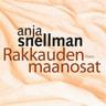 Anja Snellman - Rakkauden maanosat