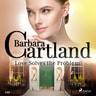 Love Solves the Problem (Barbara Cartland's Pink Collection 120) - äänikirja