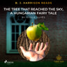 B. J. Harrison Reads The Tree That Reached the Sky, a Hungarian Fairy Tale - äänikirja