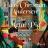 Hans Christian Andersen - The Metal Pig
